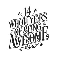 14 Whole Years Of Being Awesome - 14th Birthday And Wedding Anniversary Typographic Design Vector