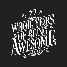 22 Whole Years Of Being Awesome - 22nd Birthday And Wedding Anniversary Typographic Design Vector
