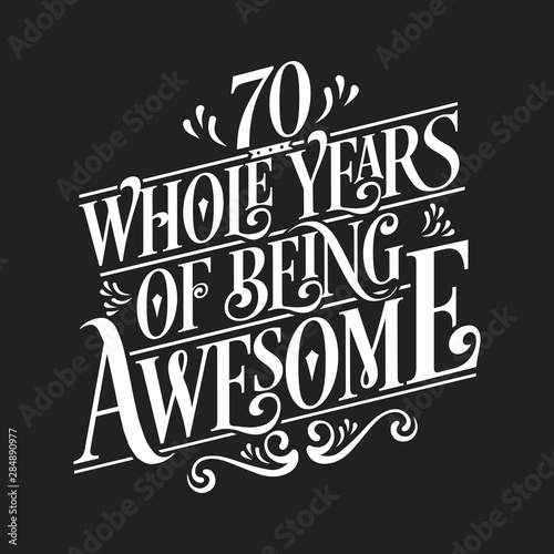 Fotografie, Obraz 70 Whole Years Of Being Awesome - 70th Birthday And Wedding Anniversary Typograp