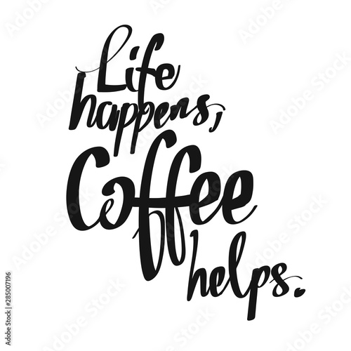 Fotografía  Life Happens. Coffee Helps. handwritten lettering