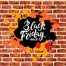 Black Friday Sale Handwriting Lettering On Brick Wall With Paint Spots. Great For Flyer, Poster, Web, Banner. Vector Illustration.
