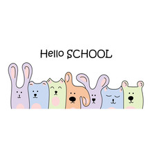 Inscription Hello School. Hand Drawn Cute Little Animals In Doodle Style, Bear, Cat, Bunny, Dog