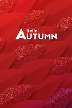 Hello Autumn Seasonal Illustration. Modern Cover Design. Vector Trendy Paper Red Leaves Pattern With Glitter On Some Of Them. Minimal Composition. Abstract Background For Social And Fashion Ads