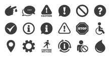 Set Of Attention, Information And Caution Icons. Information, Chat Bubble Icon. Question Mark, Warning And Stop Signs. Injury, Disabled Person And Tick Symbols. Quality Set. Vector