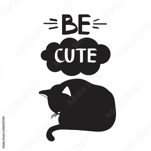 Simple illustration with animal and english text, poster design. Black and white background vector. Be cute, funny concept. Cartoon wallpaper. Hand drawn backdrop