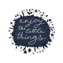 Positive Life Message T-shirt Print. Enjoy The Little Things Motivational Lettering. Confident People Hand Drawn Slogan With Foliage Decor. Smartphone Case, Postcard, Poster Design Element