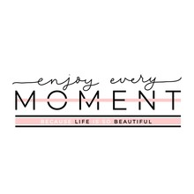 Enjoy Every Moment Because Life Is So Beautiful Poster Vector Illustration. Inspirational Quote Written In Black And Pink Font On White, Pink Background Flat Style. Female T-shirt Design Concept