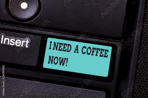 Photo Writing note showing I Need A Coffee Now