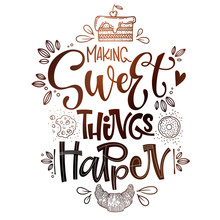 Making Sweet Things Happen - Isolated, Chocolate Theme Colors Hand Draw Lettering Phrase. Sweet Shop Cafe, Cafe Wall Design, Bakery Design.Bakery Lettering, Great Design For Any Purposes.