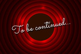 To be continued handwrite title on red round background. Old cinema movie circle promotion announcement screen. Vector retro entertainment scene poster template illustration