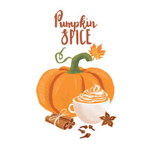 Autumn Vector Isolated Thanksgiving Hygge Cozy Illustration With Pumpkin, Latter Mug, Cinnamon Sticks, Anise, Cloves. On The White Background With Hand Drawn Lettering Says: Pumpkin Spice.