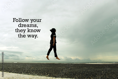 Photo Dream Inspirational quote - Follow your dreams, they know the way