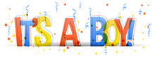 It's A Boy! Creative Vector Illustration On A White Background. Typography Banner Card With Confetti Over The Letters.