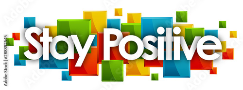 Photo  Stay Positive word in colored rectangles background