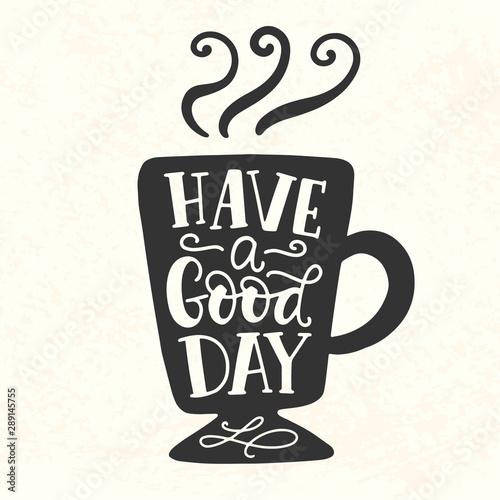 Have a good day inscription. Coffee mug silhouette vinyl sticker Canvas Print