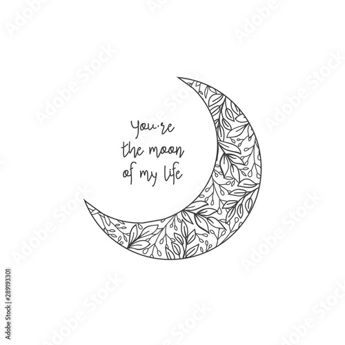 Hand drawn Romantic Card with text - You're the moon of my life