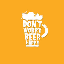 Dont Worry Beer Happy Vector C...
