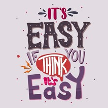 It Is Easy If You Think It Is Easy. Quote Typography. Vector Lettering For T-shirt Design, Printing, Postcard, And Wallpaper. Poster.