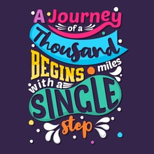 A Journey Of A Thousand Miles Begins With A Single Step. Quote Typography. Vector Lettering For T-shirt Design, Printing, Postcard, And Wallpaper. Poster.