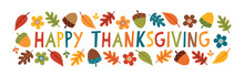 Vector Happy Thanksgiving Banner With Cute Hand Made Text, Autumn Leaves, Flowers And Acorns. Colorful, Kawaii Nature Illustration For Thanksgiving, Web Banner, Advertising Poster, Marketing.