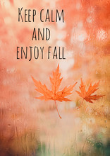 Keep Calm And Enjoy Fall. Mapl...