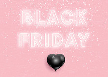 Black Friday Neon Sign On Pink Background, Vector Illustration. Neon Stylised Typography Letters, Grunge Texture, Black Balloon In Shape Of Heart, Fashion Sale Banner For Black Friday Event.
