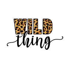 Wild Thing Text With Leopard Texture. - Funny  Vector Saying. Good For Scrap Booking, Posters, Textiles, Gifts, T Shirts.