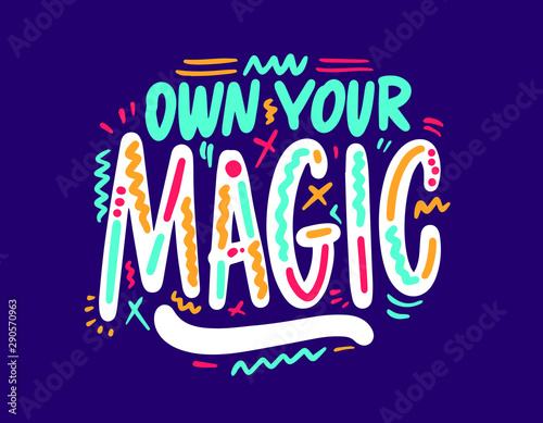 Hand drawn calligraphy lettering own your magic, graphic for card, t-shirt, brochure, flayer, prints, posters or photography overlay. Vector illustration stock vector