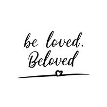 Be Loved, Beloved. Vector Illu...