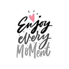 Enjoy Every Moment Hand Lettering Motivational Phrase For Print, Card, Poster. Modern Typographic Kids Slogan.