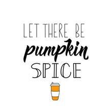 Let There Be Pumpkin Spice. Vector Illustration. Lettering. Ink Illustration.