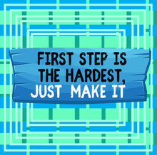 Text Sign Showing First Step Is The Hardest Just Make It. Business Photo Text Dont Give Up On Final Route Plank Wooden Board Blank Rectangle Shaped Wood Attached Color Background