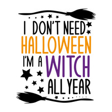 I Don't Halloween I'm A Witch ...