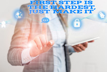 Word Writing Text First Step Is The Hardest Just Make It. Business Photo Showcasing Dont Give Up On Final Route Female Human Wear Formal Work Suit Presenting Presentation Use Smart Device
