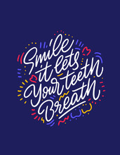 Smile, It Let Your Teeth Breathe Phrase. Hand Drawn Brush Style Modern Calligraphy. Vector Illustration Of Handwritten Lettering.