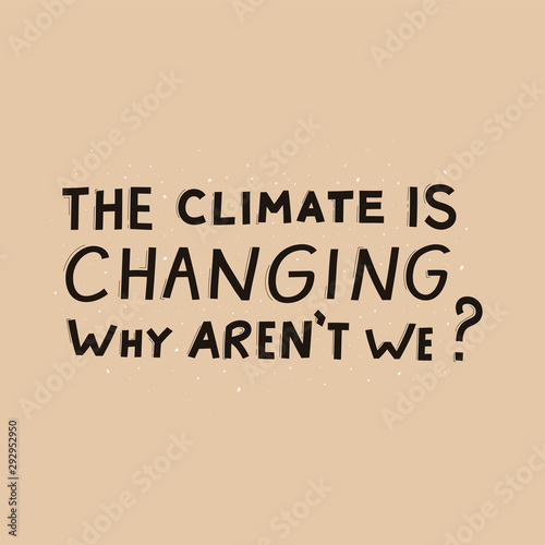 Fotografie, Tablou The climat is changing why aren't we modern lettering on beige background