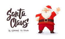 """Christmas Greeting Card. """"Santa Claus Is Coming"""" Text. Cartoon Vector Illustration Of Santa Claus Waving A Hand"""