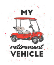 Vector Engraved Style Illustration For Posters, Decoration, T-shirt Design. Hand Drawn Sketch Of Golf Cart With Motivational Typography Isolated On White Background. Detailed Vintage Drawing Logo.