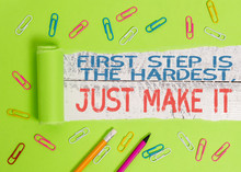 Conceptual Hand Writing Showing First Step Is The Hardest Just Make It. Concept Meaning Dont Give Up On Final Route