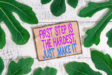 Writing Note Showing First Step Is The Hardest Just Make It. Business Concept For Dont Give Up On Final Route
