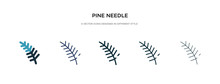 Pine Needle Icon In Different Style Vector Illustration. Two Colored And Black Pine Needle Vector Icons Designed In Filled, Outline, Line And Stroke Style Can Be Used For Web, Mobile, Ui