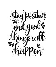 Stay Positive And Good Things Will Happen, Hand Lettering, Motivational Quotes