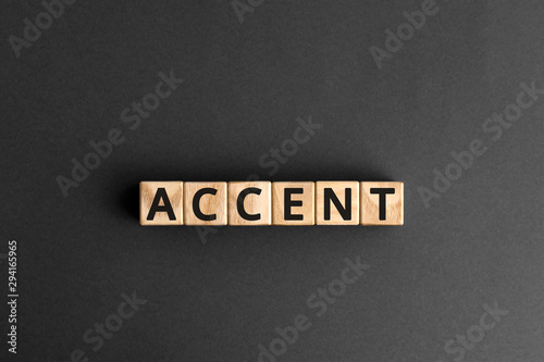 Photo accent - word from wooden blocks with letters, the way to  pronounce words accen