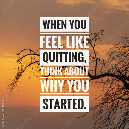 Fotografía Motivational and inspirational quote - When you feel like quitting, think about why you started