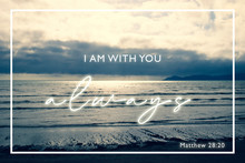 """I Am With You Always"" Matthew..."