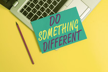 Conceptual Hand Writing Showing Do Something Different. Concept Meaning Be Unique Think Outside Of The Box Have Some Fun Metallic Laptop Small Paper Sheet Pencil Colored Background