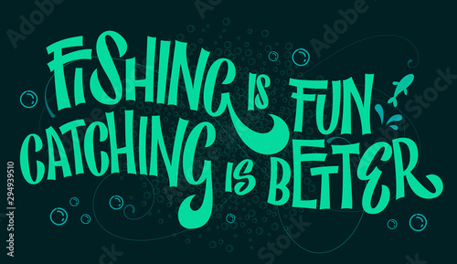 Funny fishing theme phrase - Fishing is fun, cathcing is better. Bright hand drawn lettering on dark blue background with simple fishing theme doodle decor.