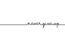 Never Give Up - Continuous One Black Line With Word. Minimalistic Drawing Of Phrase Illustration
