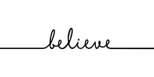 Believe - Continuous One Black Line With Word. Minimalistic Drawing Of Phrase Illustration
