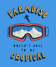 Paradise Doesn't Have To Be Tropical - T-shirt Print With Ski Googles With A Ice Mountains Peaks Inside